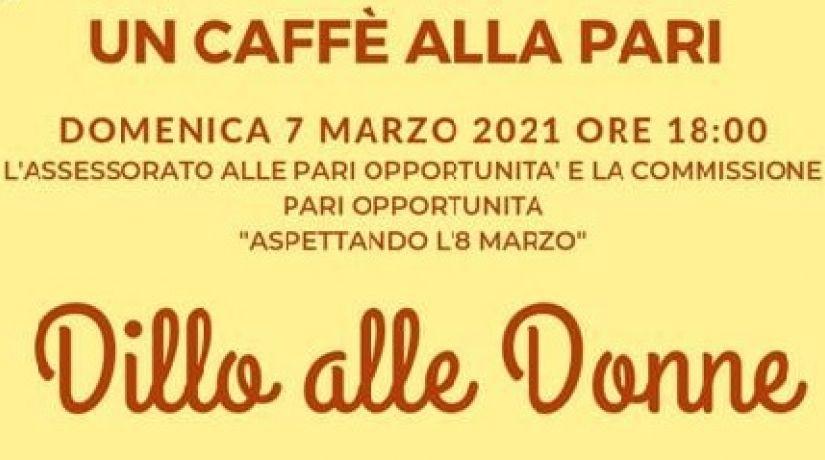 """Un Caffè alla Pari """"Dillo alle Donne"""""""